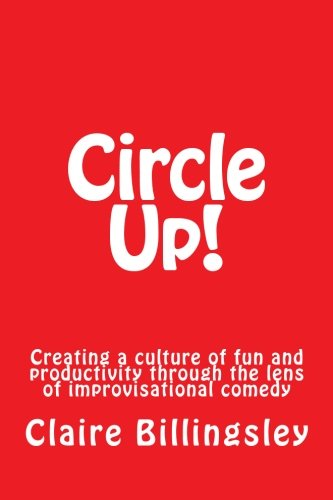 Circle Up!: Creating a culture of fun and productivity through the lens of improvisational comedy