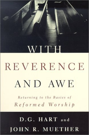 With Reverence and Awe: Returning to the Basics of Reformed Worship by D. G. Hart (2002-04-01)