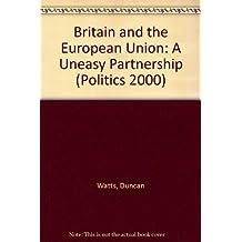 Britain and the European Union: A Uneasy Partnership (Politics 2000)