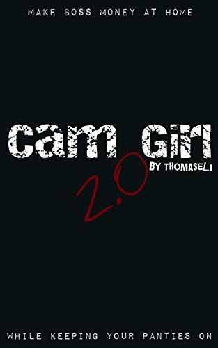 Cam Girl 2.0: Make Boss Money at Home While Keeping Your Panties On (English Edition)