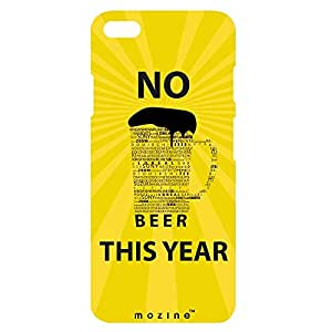 Mozine No Beer This Year printed mobile back cover for Apple Iphone 6