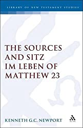 Sources and Sitz Im Leben of Matthew 23 (Journal for the Study of the New Testament Supplement) by Kenneth G. C. Newport (1995-09-03)