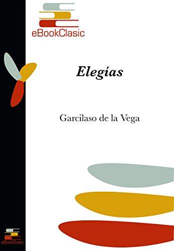 Elegías (Anotada) por Garcilaso de la Vega