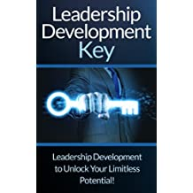 Leadership: Development Key: The Ultimate Guide To Leadership! - Develop Self Confidence, Become A Great Leader, And Unlock Your Limitless Potential! (Leader, ... NLP, Self Confidence) (English Edition)