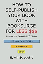 HOW TO SELF-PUBLISH YOUR BOOK WITH BOOKSURGE FOR LESS $$$: A Step-by-Step Guide for Designing & Formatting Your Microsoft Word Book to POD & PDF Press Specifications