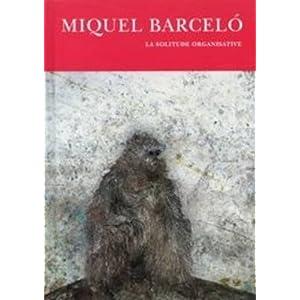 Miquel barcelo - la solitude organisative 1983-2009
