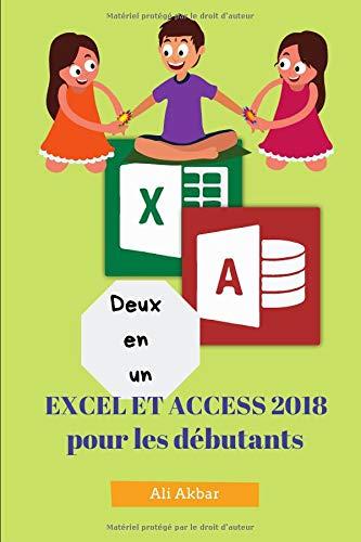 Deux en un: Excel et Access 2018 pour les débutants par Ali Akbar