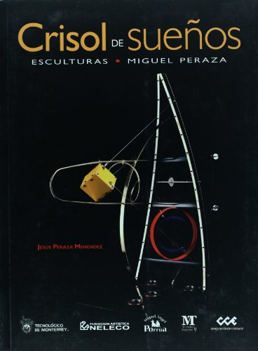 Crisol de suenos / Crucible of Dreams: Esculturas. Miguel Peraza / Sculptures