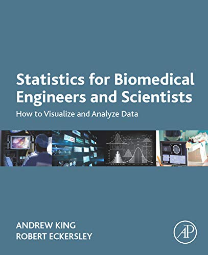 Statistics for Biomedical Engineers and Scientists: How to Visualize and Analyze Data (English Edition)