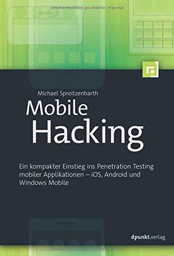Mobile-Hacking-Ein-kompakter-Einstieg-ins-Penetration-Testing-mobiler-Applikationen-iOS-Android-und-Windows-Phone