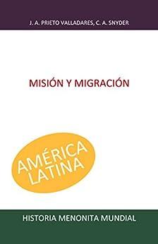 Misión y migración (Historia Menonita Mundial nº 3) de [Prieto Valladares, Jaime, Lapp, John A]