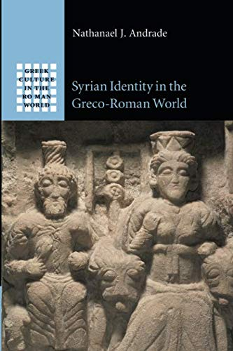 Syrian Identity in the Greco-Roman World (Greek Culture in the Roman World) por Nathanael J. Andrade