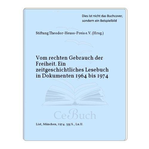 Vom rechten Gebrauch der Freiheit. Ein zeitgeschichtliches Lesebuch in Dokumenten 1964-1974. Hrsg. von der Theodor-Heuss-Stiftung. Mit Beitraegen v. Hellmut Becker u. a. .