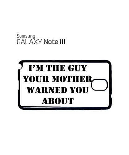 I'm The Guy You Mother Warned You About Mom Mum Mobile Phone Case Samsung Note 3 White Noir