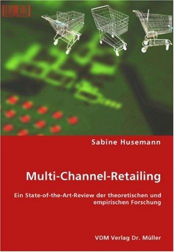 Multi-Channel-Retailing: Ein State-of-the-Art-Review der theoretischen und empirischen Forschung