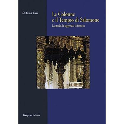 Le Colonne E Il Tempio Di Salomone: La Storia, La Leggenda, La Fortuna
