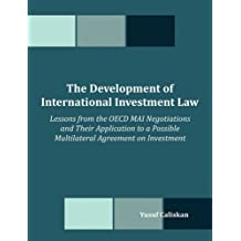 The Development of International Investment Law: Lessons from the Oecd Mai Negotiations and Their Application to a Possible Multilateral Agreement on Investment