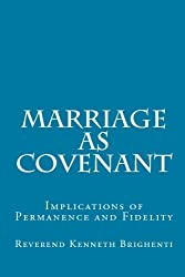Marriage as Covenant: Implications of Permanence and Fidelity by Reverend Kenneth Brighenti (2009-05-07)