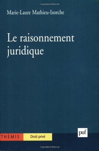 Le raisonnement juridique : Initiation à la logique et à l'argumentation par Marie-Laure Mathieu-Izorche