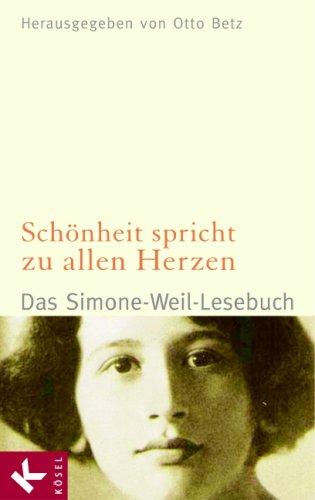 Schönheit spricht zu allen Herzen: Das Simone-Weil-Lesebuch  - Herausgegeben von Otto Betz -