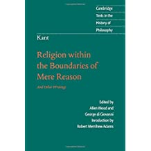 Kant: Religion within the Boundaries of Mere Reason: And Other Writings (Cambridge Texts in the History of Philosophy)