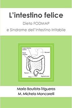 L'intestino felice: Dieta FODMAP e Sindrome dell'Intestino Irritabile di [Bautista Trigueros, Mario, Mancarelli, Maria Michela]