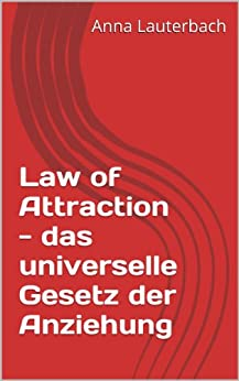 Law of Attraction - das universelle Gesetz der Anziehung