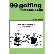 99 golfing flantoons.co.uk: 99 great and funny cartoons about golfers: Volume 4 (99 flantoons.co.uk)
