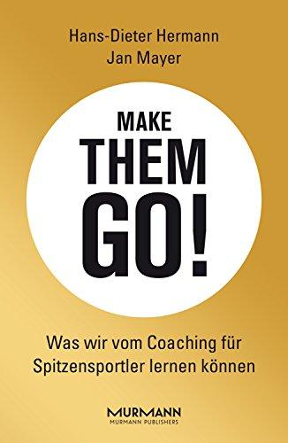 Make them go!: Was wir vom Coaching der Spitzensportler lernen können