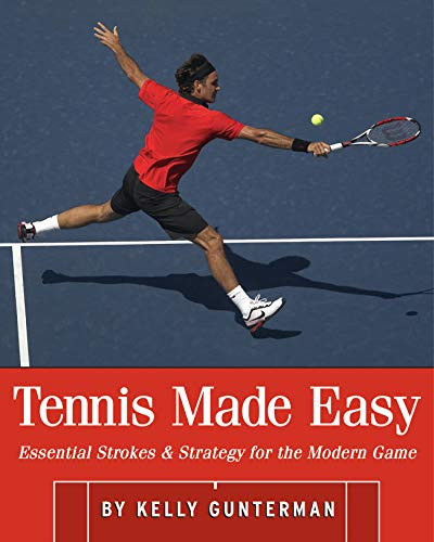 Tennis Made Easy: Essential Strokes & Strategies for the Modern Game (English Edition) por Kelly Gunterman