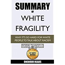 Summary Of White Fragility: Why It's So Hard For White People To Talk About Racism By Robin Diangelo