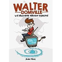 WALTER DOMVILLE: Y EL ALUCINANTE TELEVISOR ESPECTRAL