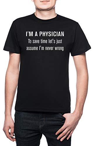 ave Time Let's Just Assume I'm Never Wrong T-Shirt - Physician Herren T-Shirt Rundhals Schwarz Kurzarm Größe XXL Men's Black XX-Large Size XXL ()