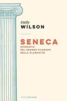 Seneca: Biografia del grande filosofo della classicità di [Wilson, Emily]