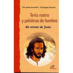 Tenía rostro y palabras de hombre: Un retrato de Jesús