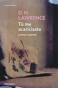 Tú me acariciaste y otros cuentos par  D.H. Lawrence