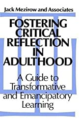 [Fostering Critical Reflections in Adulthood: A Guide to Transformative and Emancipatory Learning] (By: Jack Mezirow) [published: February, 1990]