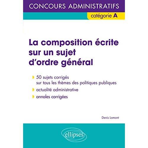 La Composition Écrite Sur un Sujet d'Ordre General Concours Adminitratifs Catégorie A