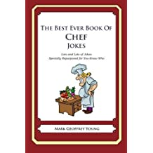 The Best Ever Book of Chef Jokes: Lots and Lots of Jokes Specially Repurposed for You-Know-Who by Mark Geoffrey Young (2012-06-04)