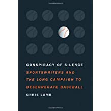 Conspiracy of Silence: Sportswriters and the Long Campaign to Desegregate Baseball by Chris Lamb (2012-06-25)
