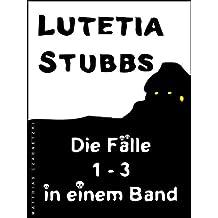 Lutetia Stubbs: Die Fälle 1 - 3 in einem Band (Lutetia Stubbs - Eine Cozy Mystery/Krimi Serie)