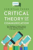Critical Theory of Communication: New Readings of Lukács, Adorno, Marcuse, Honneth and Habermas in the Age of the Internet (Critical Digital and Social Media Studies, Band 1)