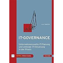 IT-Governance: Unternehmensweite IT-Planung und zentrale IT-Steuerung in der Praxis