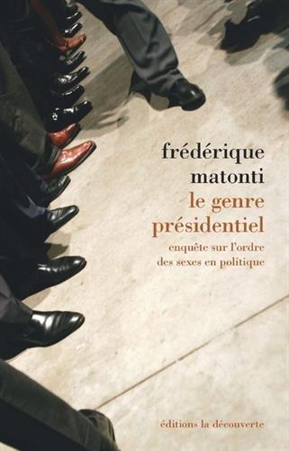 Le genre présidentiel : Enquête sur l'ordre des sexes en politique par From Editions La Découverte