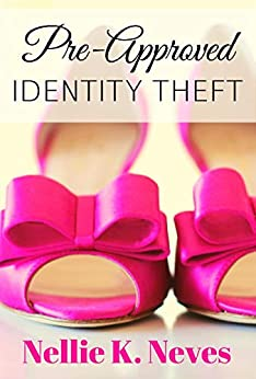 Pre-Approved Identity Theft (English Edition) von [Neves, Nellie K.]