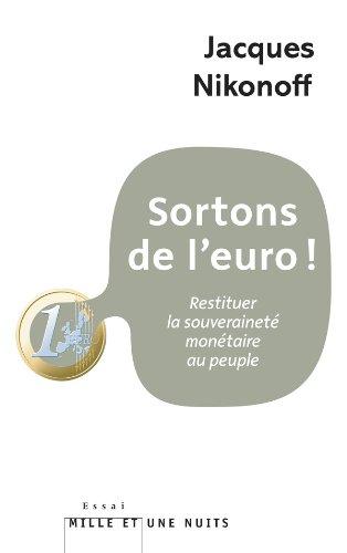 Sortons de l'euro!: Restituer la souveraineté...