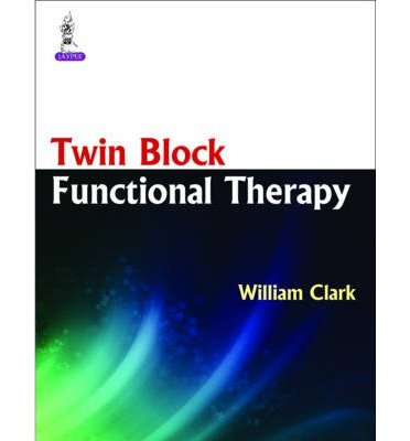 [(Twin Block Functional Therapy: Applications in Dentofacial Orthopaedics)] [Author: William Clark] published on (December, 2014)