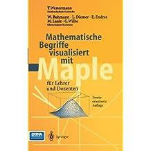 Mathematische Begriffe visualisiert mit Maple: für Lehrer und Dozenten