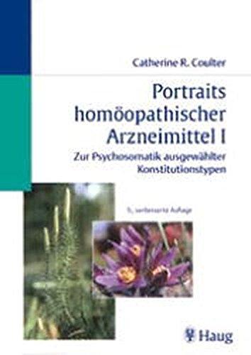 Portraits homöopathischer Arzneimittel. Zur Psychosomatik ausgewählter Konstitutionstypen: Portraits homöopathischer Arzneimittel, Bd.1