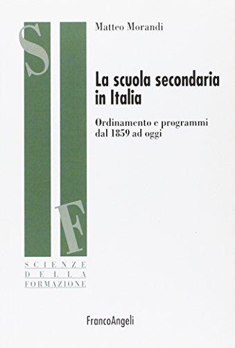 La scuola secondaria in Italia. Ordinamento e programmi dal 1859 ad oggi